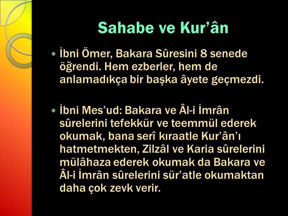 Sahabe ve Kur'ân İbni Ömer, Bakara Sûresini 8 senede öğrendi. Hem ezberler, hem de anlamadıkça bir başka âyete geçmezdi.