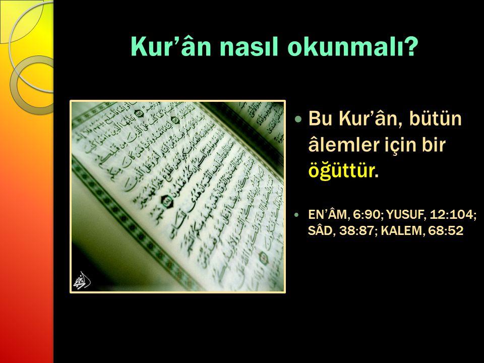 Kur'ân nasıl okunmalı Bu Kur'ân, bütün âlemler için bir öğüttür.