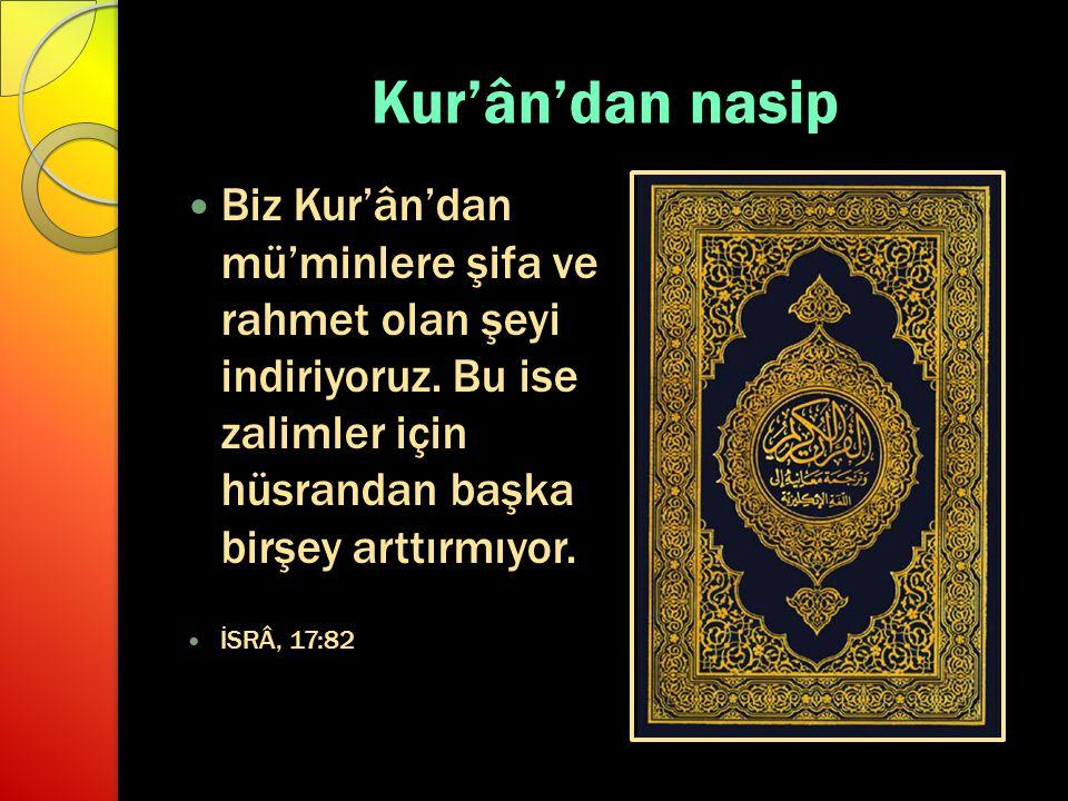Kur'ân'dan nasip Biz Kur'ân'dan mü'minlere şifa ve rahmet olan şeyi indiriyoruz. Bu ise zalimler için hüsrandan başka birşey arttırmıyor.