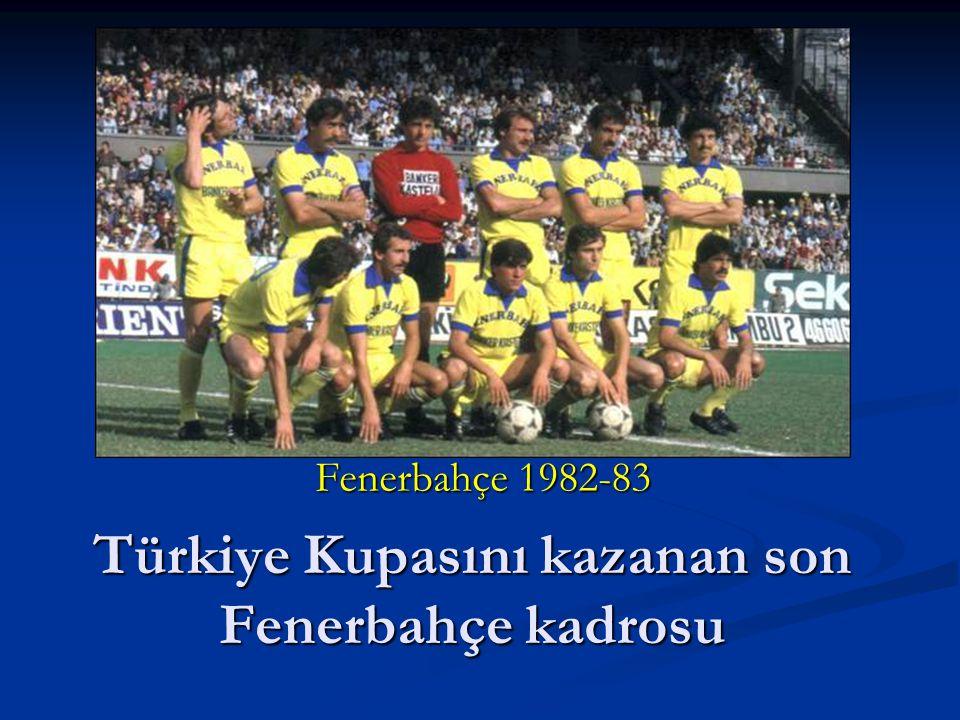Türkiye Kupasını kazanan son Fenerbahçe kadrosu