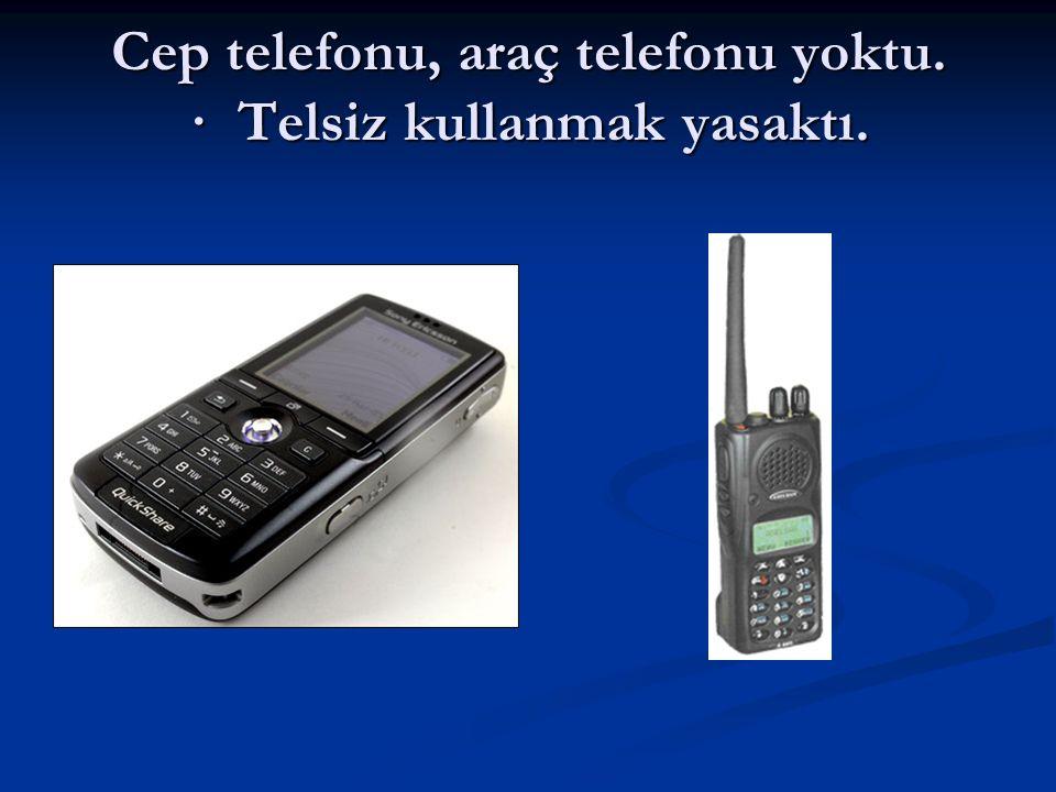 Cep telefonu, araç telefonu yoktu. · Telsiz kullanmak yasaktı.