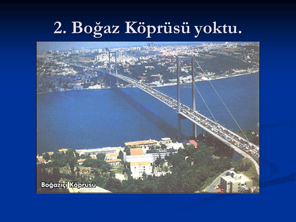 2. Boğaz Köprüsü yoktu.