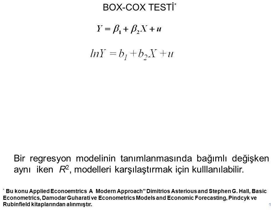 BOX-COX TESTİ* Bir regresyon modelinin tanımlanmasında bağımlı değişken aynı iken R2, modelleri karşılaştırmak için kulllanılabilir.