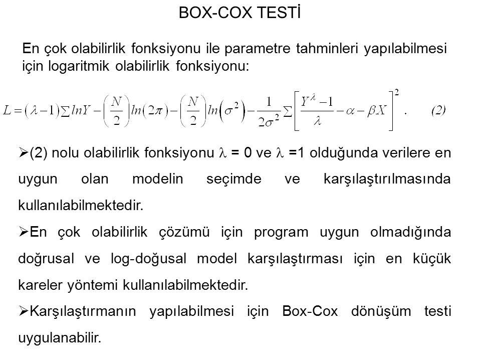 BOX-COX TESTİ En çok olabilirlik fonksiyonu ile parametre tahminleri yapılabilmesi için logaritmik olabilirlik fonksiyonu: