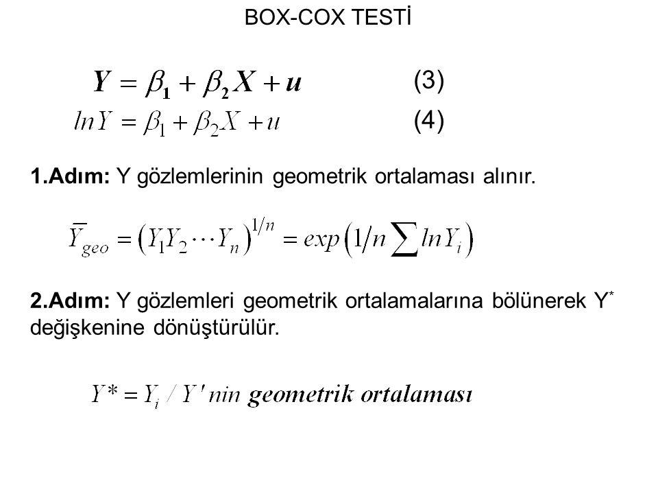 BOX-COX TESTİ (3) (4) 1.Adım: Y gözlemlerinin geometrik ortalaması alınır.