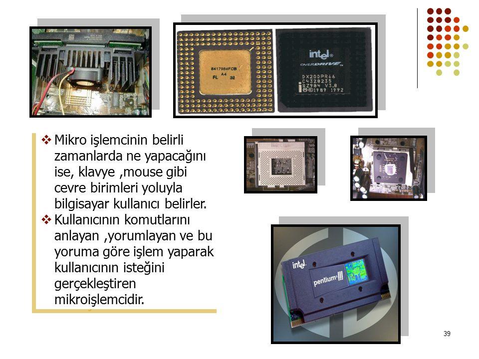 Mikro işlemcinin belirli zamanlarda ne yapacağını ise, klavye ,mouse gibi cevre birimleri yoluyla bilgisayar kullanıcı belirler.