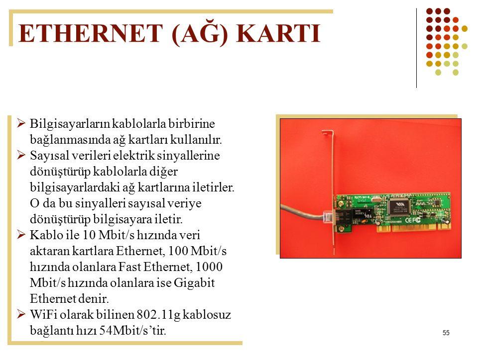 ETHERNET (AĞ) KARTI Bilgisayarların kablolarla birbirine bağlanmasında ağ kartları kullanılır.
