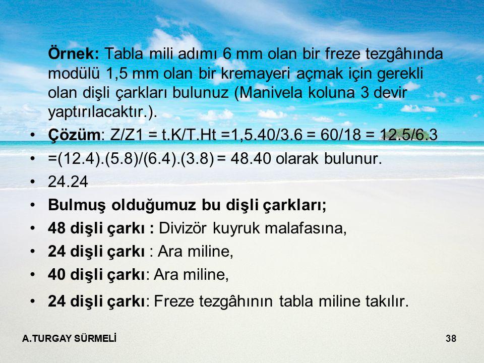 Çözüm: Z/Z1 = t.K/T.Ht =1,5.40/3.6 = 60/18 = 12.5/6.3