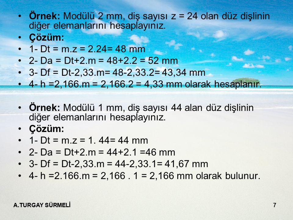 4- h =2,166.m = 2,166.2 = 4,33 mm olarak hesaplanır.