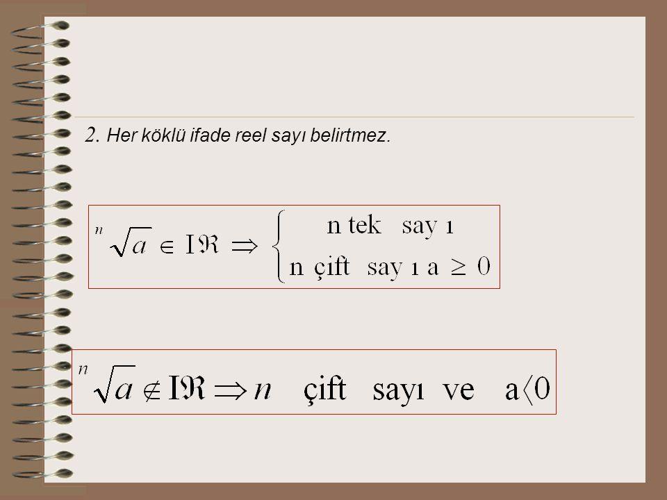 2. Her köklü ifade reel sayı belirtmez.