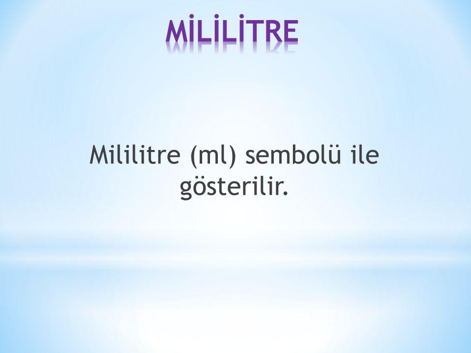 Mililitre (ml) sembolü ile gösterilir.