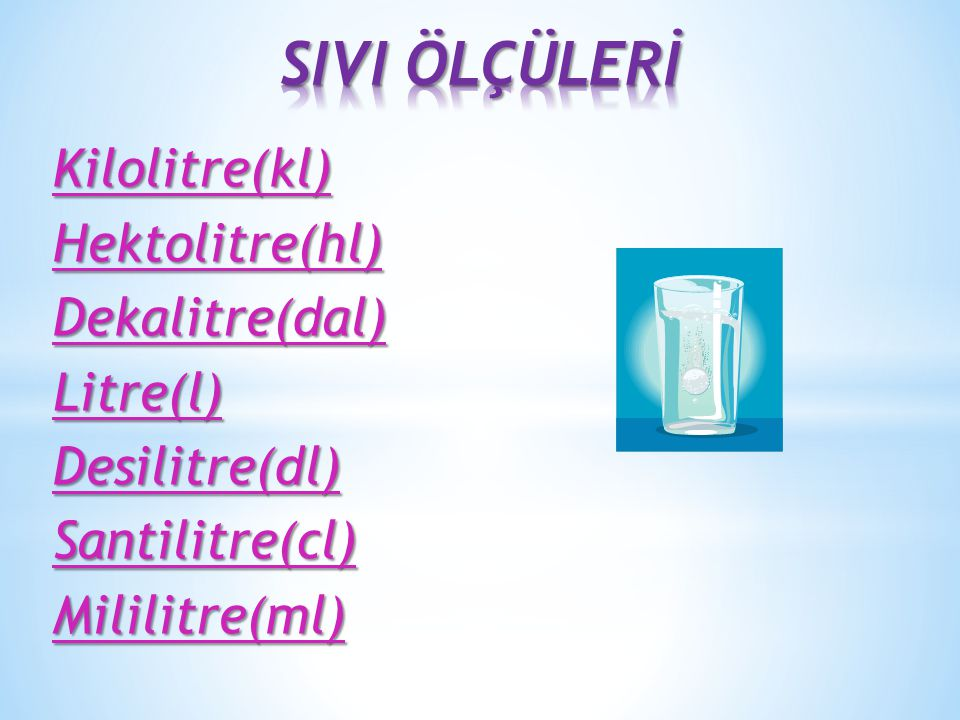 SIVI ÖLÇÜLERİ Kilolitre(kl) Hektolitre(hl) Dekalitre(dal) Litre(l)