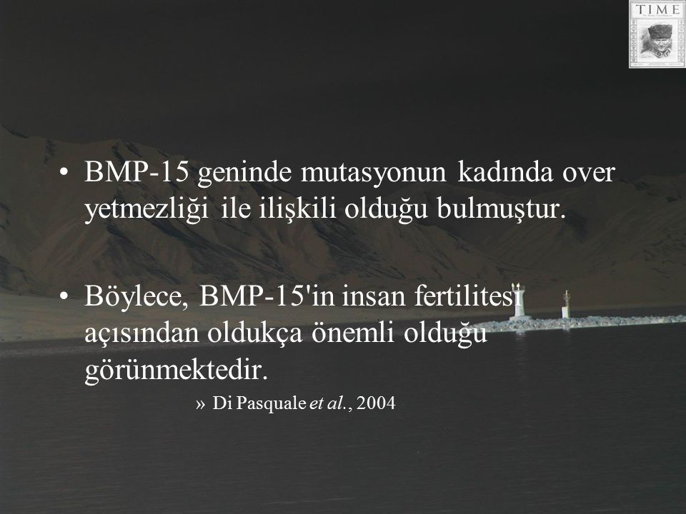 BMP-15 geninde mutasyonun kadında over yetmezliği ile ilişkili olduğu bulmuştur.