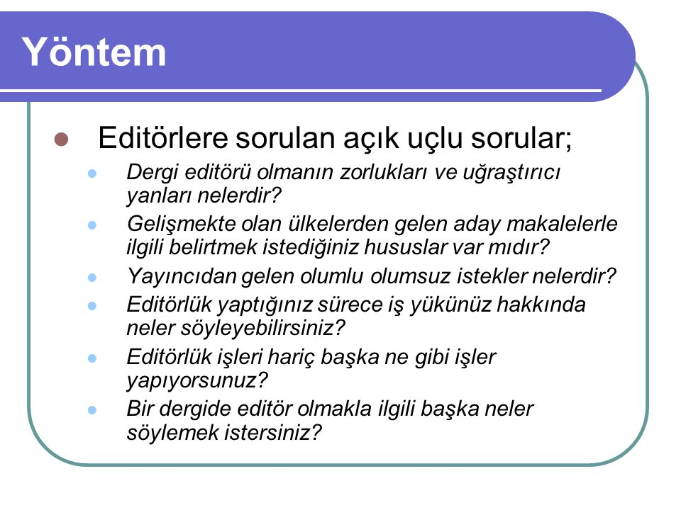 Yöntem Editörlere sorulan açık uçlu sorular;