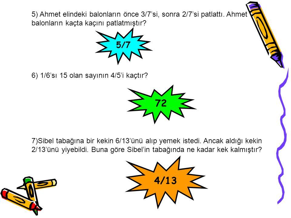 5) Ahmet elindeki balonların önce 3/7'si, sonra 2/7'si patlattı
