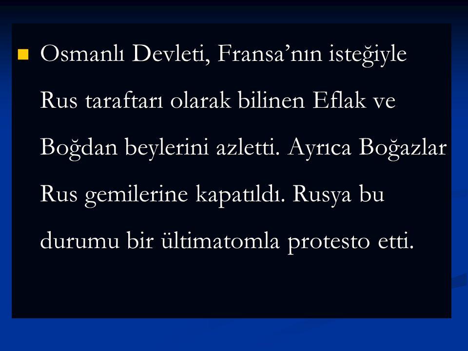 Osmanlı Devleti, Fransa'nın isteğiyle Rus taraftarı olarak bilinen Eflak ve Boğdan beylerini azletti.
