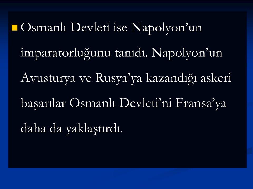 Osmanlı Devleti ise Napolyon'un imparatorluğunu tanıdı