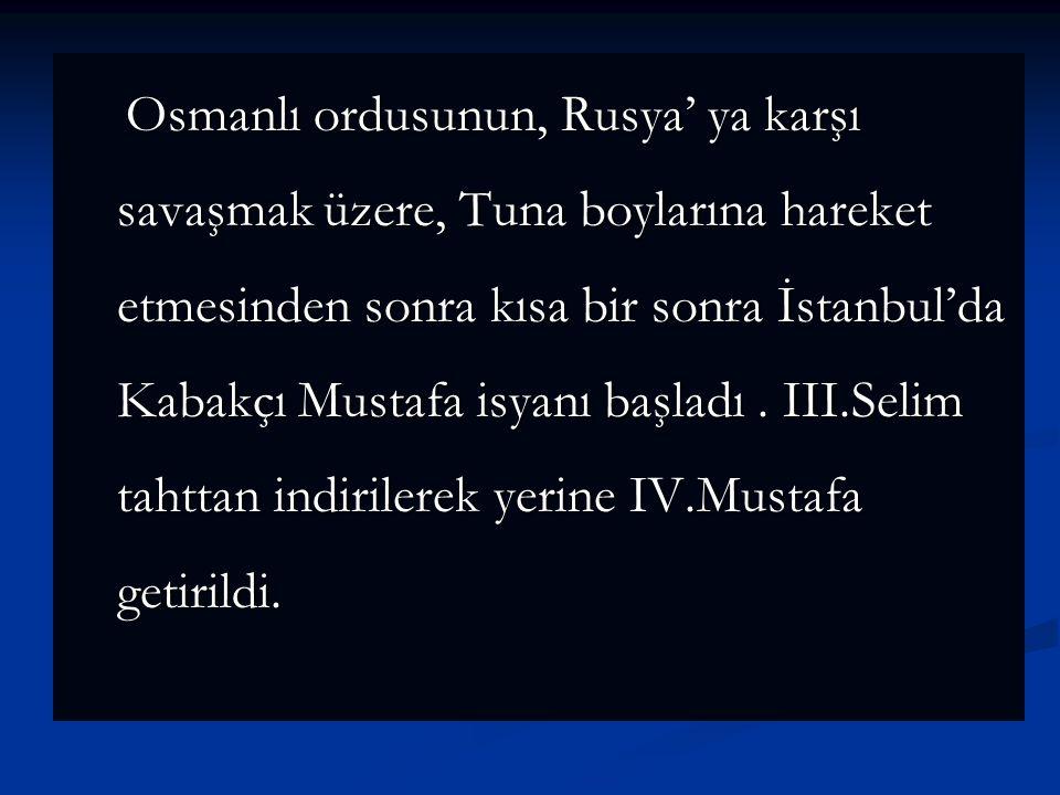 Osmanlı ordusunun, Rusya' ya karşı savaşmak üzere, Tuna boylarına hareket etmesinden sonra kısa bir sonra İstanbul'da Kabakçı Mustafa isyanı başladı .