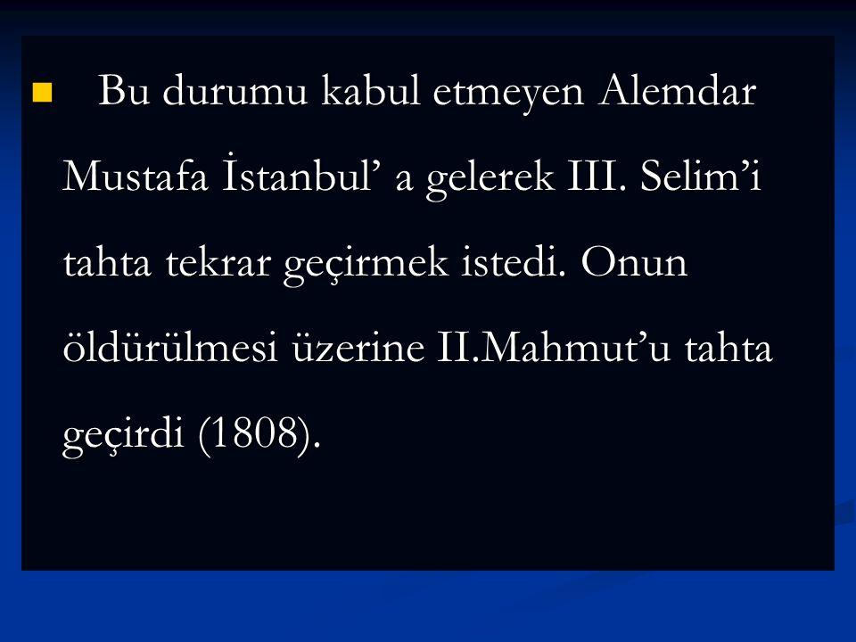 Bu durumu kabul etmeyen Alemdar Mustafa İstanbul' a gelerek III