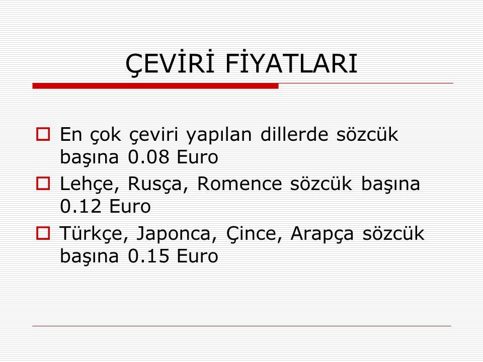 ÇEVİRİ FİYATLARI En çok çeviri yapılan dillerde sözcük başına 0.08 Euro. Lehçe, Rusça, Romence sözcük başına 0.12 Euro.