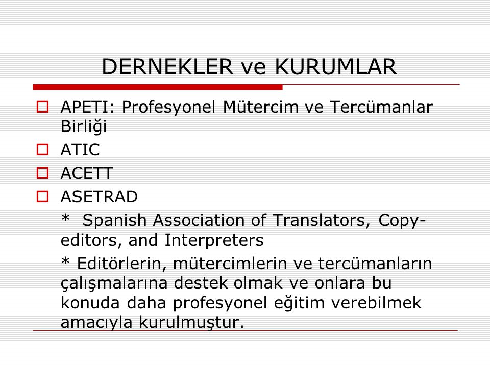 DERNEKLER ve KURUMLAR APETI: Profesyonel Mütercim ve Tercümanlar Birliği. ATIC. ACETT. ASETRAD.