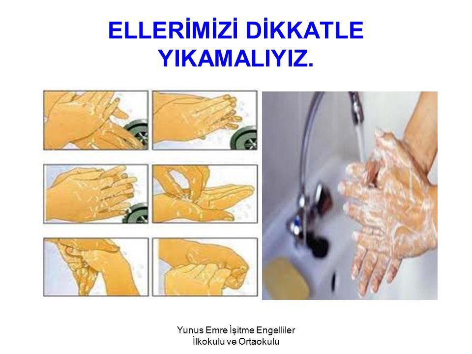 ELLERİMİZİ DİKKATLE YIKAMALIYIZ.