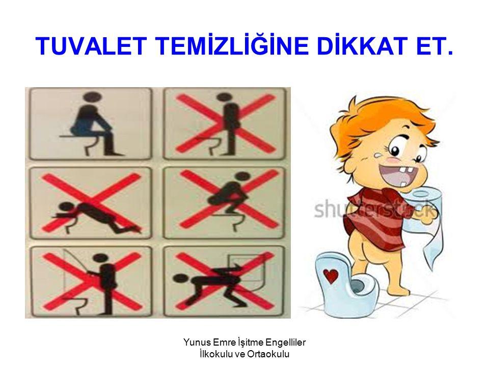 TUVALET TEMİZLİĞİNE DİKKAT ET.