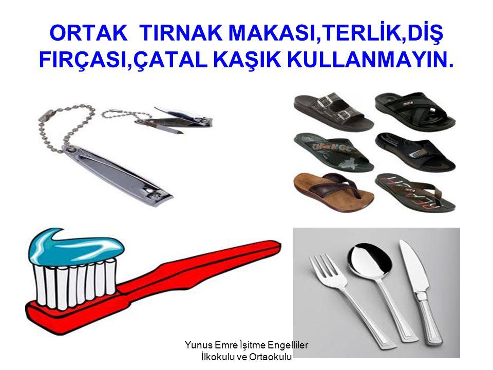 ORTAK TIRNAK MAKASI,TERLİK,DİŞ FIRÇASI,ÇATAL KAŞIK KULLANMAYIN.