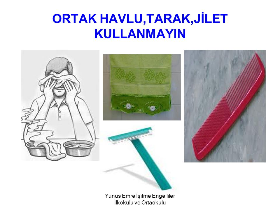 ORTAK HAVLU,TARAK,JİLET KULLANMAYIN