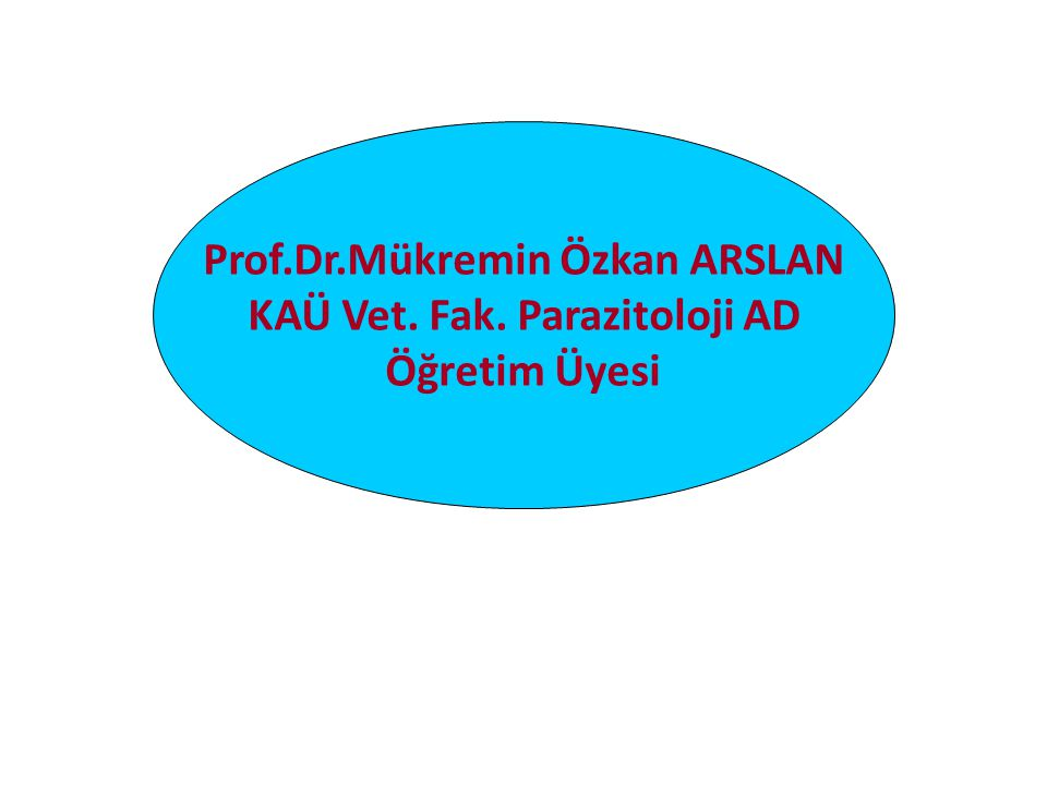 Prof.Dr.Mükremin Özkan ARSLAN KAÜ Vet. Fak. Parazitoloji AD