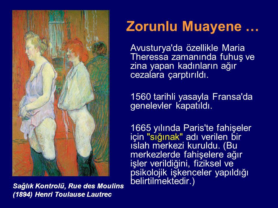 Zorunlu Muayene … 1560 tarihli yasayla Fransa da genelevler kapatıldı.