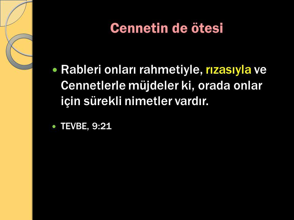 Cennetin de ötesi Rableri onları rahmetiyle, rızasıyla ve Cennetlerle müjdeler ki, orada onlar için sürekli nimetler vardır.