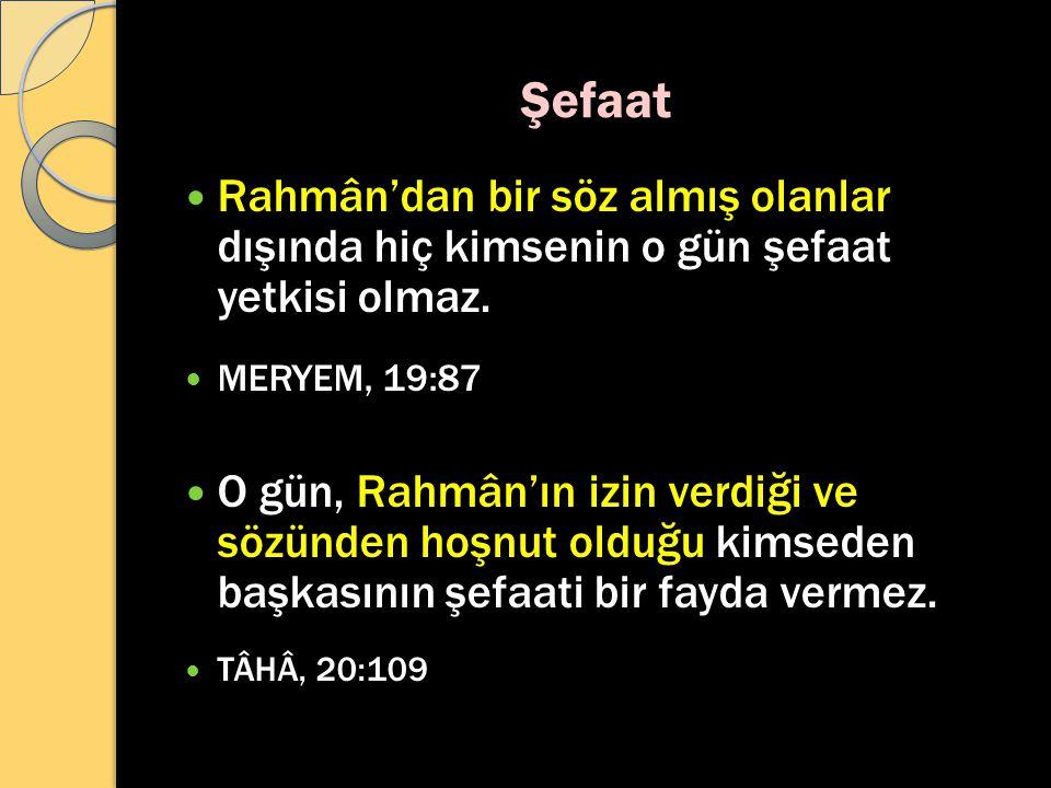 Şefaat Rahmân'dan bir söz almış olanlar dışında hiç kimsenin o gün şefaat yetkisi olmaz. MERYEM, 19:87.