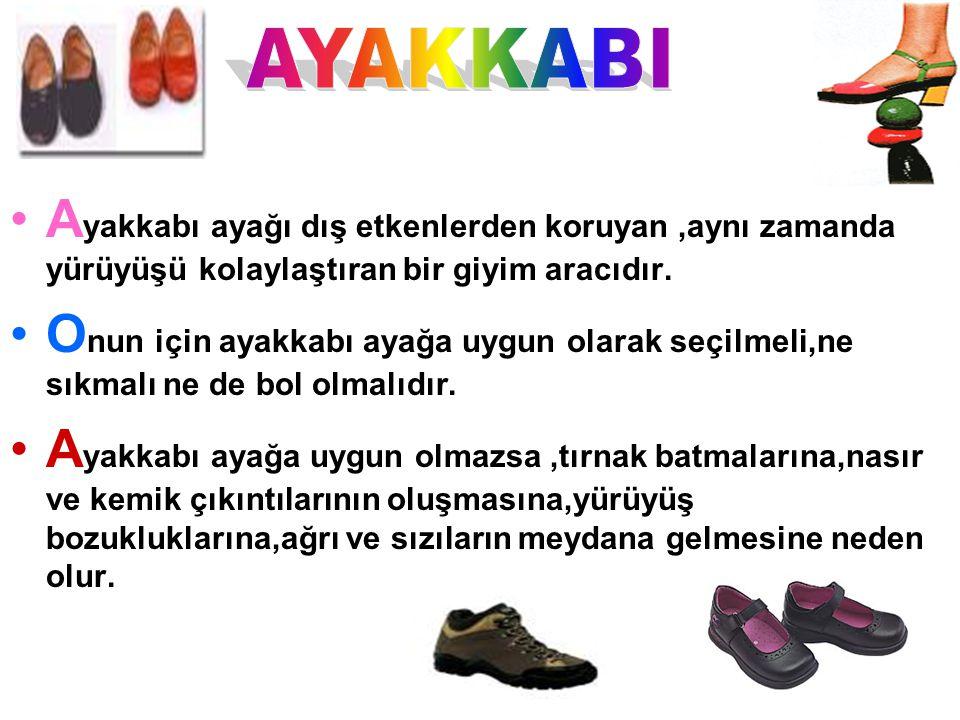 AYAKKABI Ayakkabı ayağı dış etkenlerden koruyan ,aynı zamanda yürüyüşü kolaylaştıran bir giyim aracıdır.