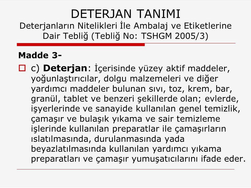 DETERJAN TANIMI Deterjanların Nitelikleri İle Ambalaj ve Etiketlerine Dair Tebliğ (Tebliğ No: TSHGM 2005/3)