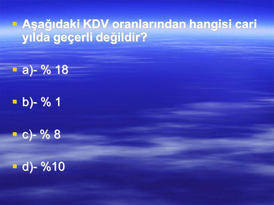 Aşağıdaki KDV oranlarından hangisi cari yılda geçerli değildir