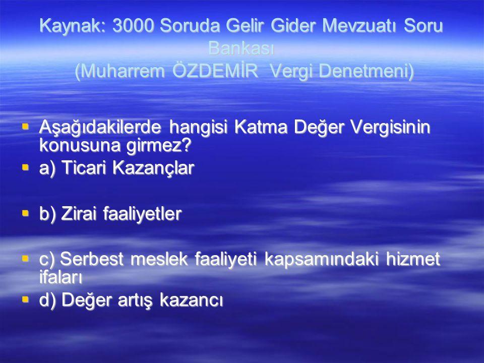 Kaynak: 3000 Soruda Gelir Gider Mevzuatı Soru Bankası (Muharrem ÖZDEMİR Vergi Denetmeni)