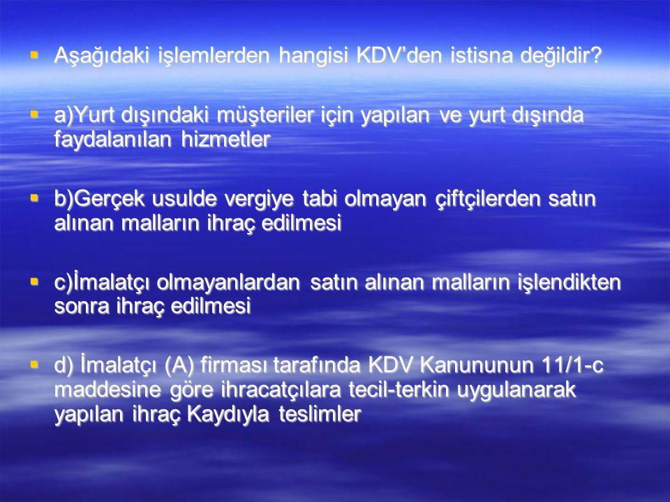 Aşağıdaki işlemlerden hangisi KDV'den istisna değildir