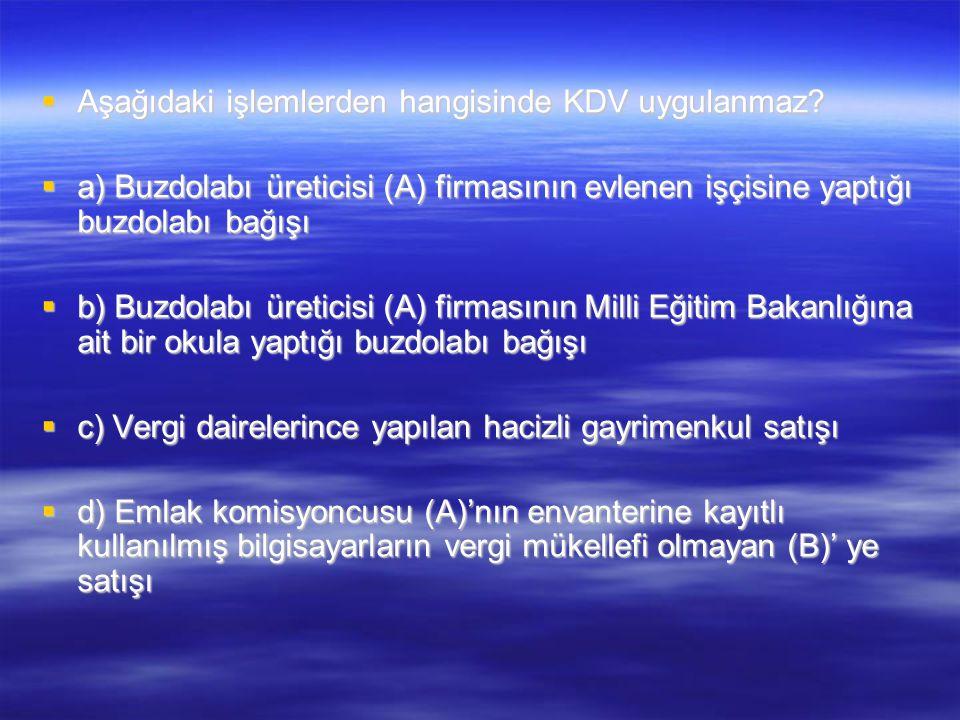 Aşağıdaki işlemlerden hangisinde KDV uygulanmaz