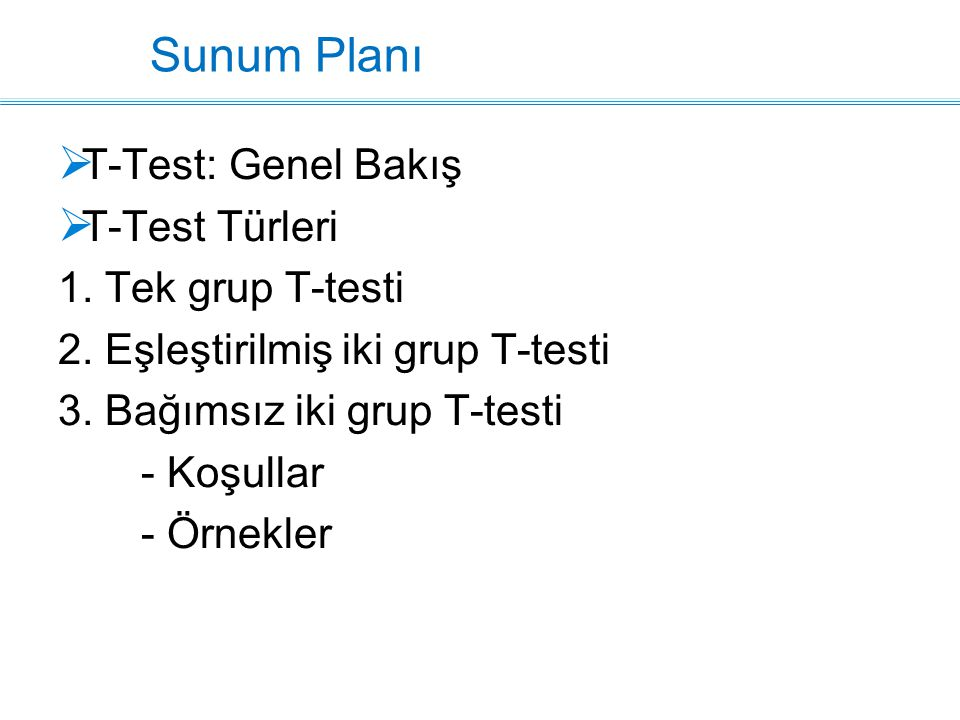 Sunum Planı T-Test: Genel Bakış T-Test Türleri 1. Tek grup T-testi