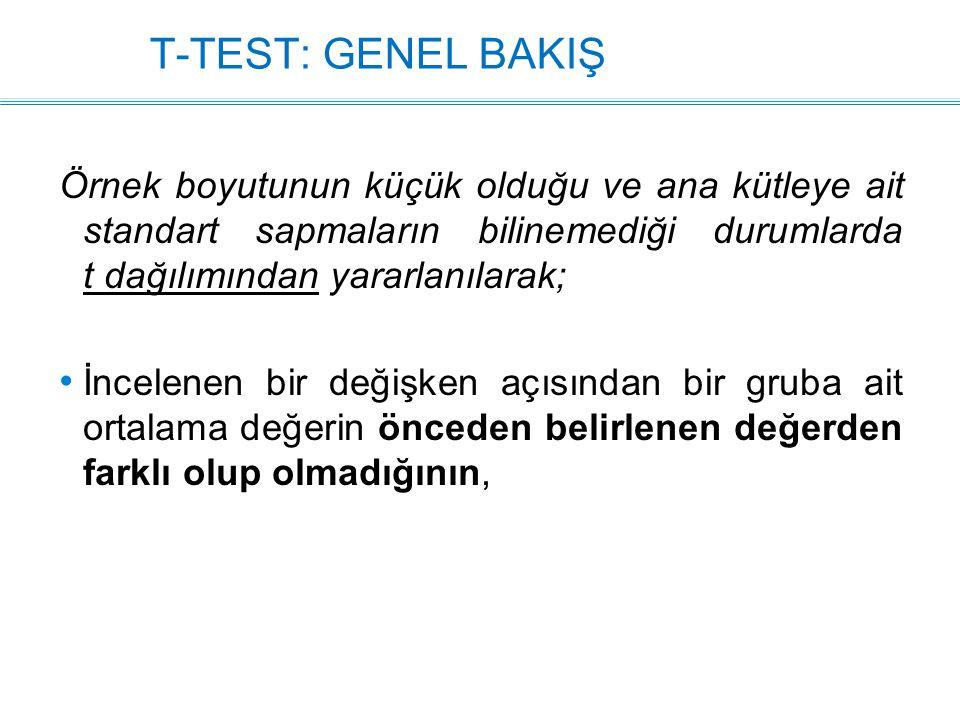 T-TEST: GENEL BAKIŞ Örnek boyutunun küçük olduğu ve ana kütleye ait standart sapmaların bilinemediği durumlarda t dağılımından yararlanılarak;
