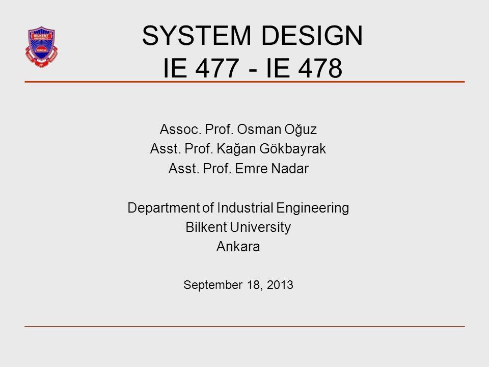 SYSTEM DESIGN IE 477 - IE 478 Assoc. Prof. Osman Oğuz