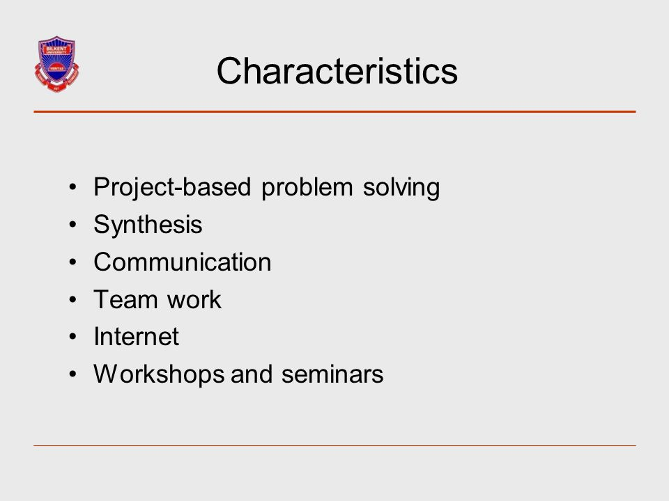 Characteristics Project-based problem solving Synthesis Communication