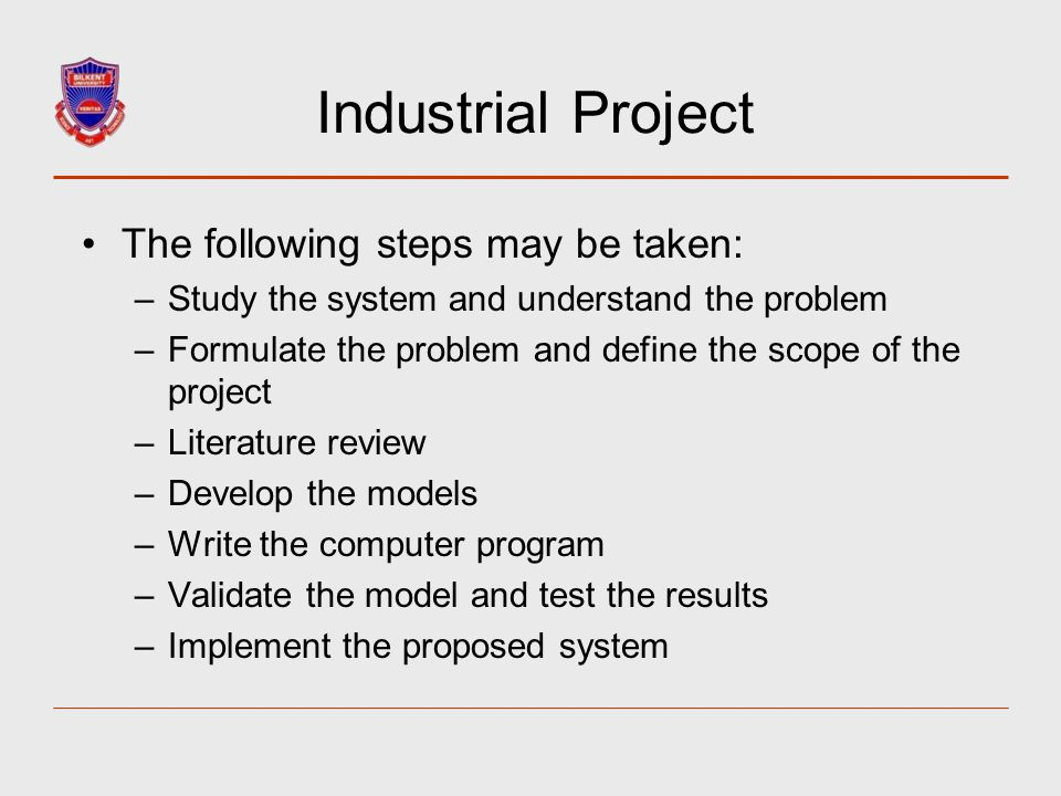 Industrial Project The following steps may be taken: