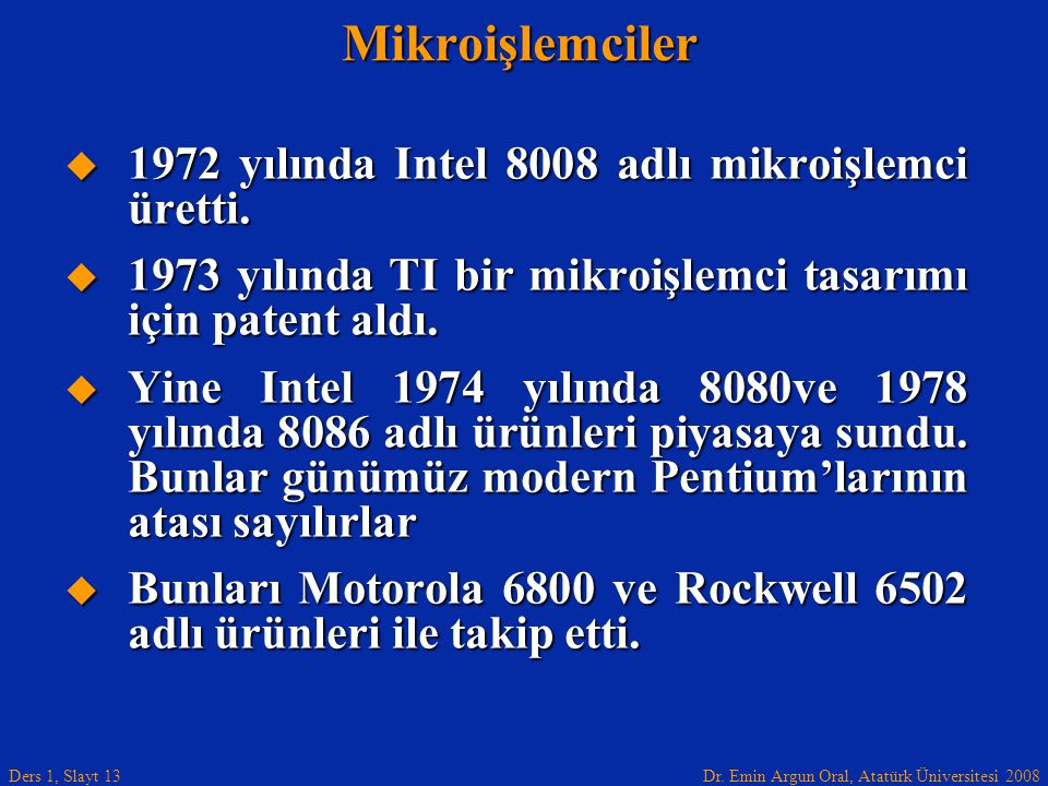 Mikroişlemciler 1972 yılında Intel 8008 adlı mikroişlemci üretti.