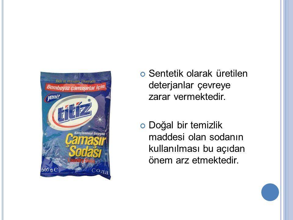 Sentetik olarak üretilen deterjanlar çevreye zarar vermektedir.