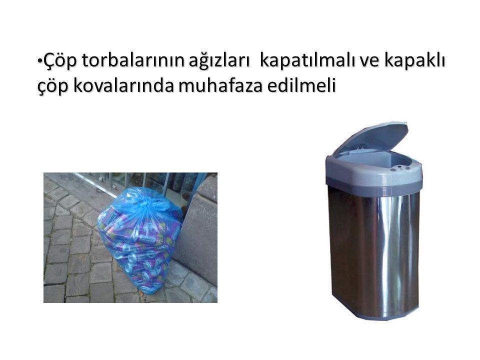 Çöp torbalarının ağızları kapatılmalı ve kapaklı çöp kovalarında muhafaza edilmeli