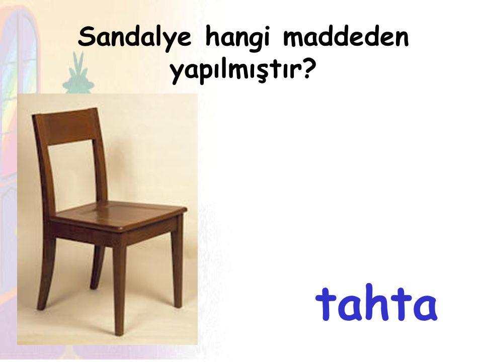 Sandalye hangi maddeden yapılmıştır