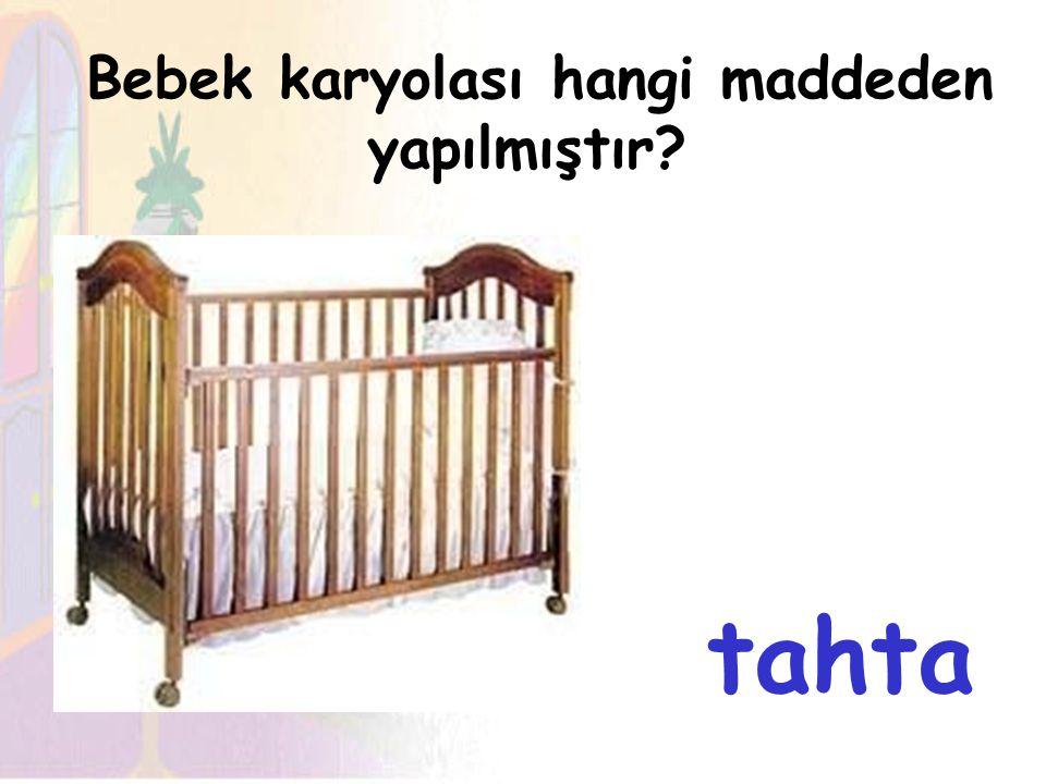 Bebek karyolası hangi maddeden yapılmıştır