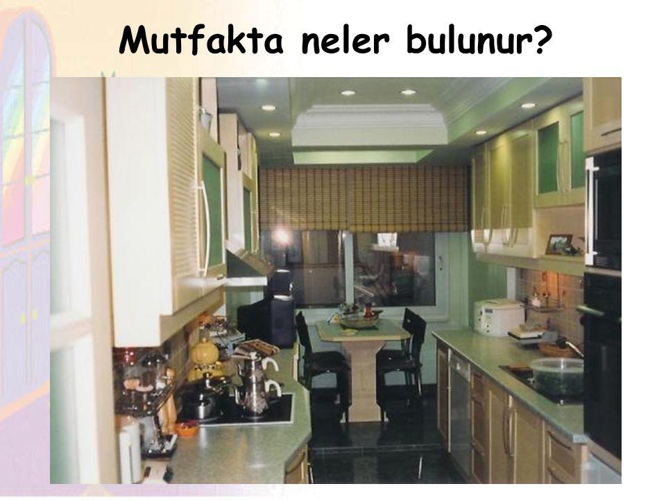 Mutfakta neler bulunur